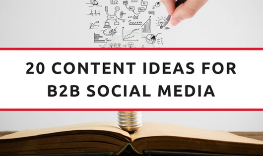 Tried & Tested: 20 Content Ideas for B2B Social Media.