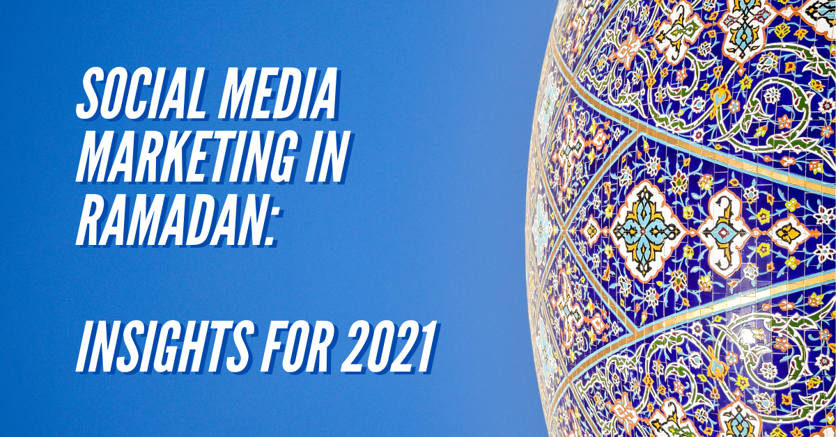 [2021] The Most Generous Guide on Ramadan Social Media Marketing & Trends: MENA Region