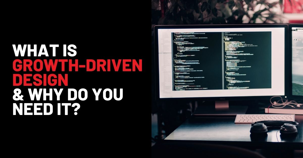 What is Growth-Driven Design & Why do you need it?