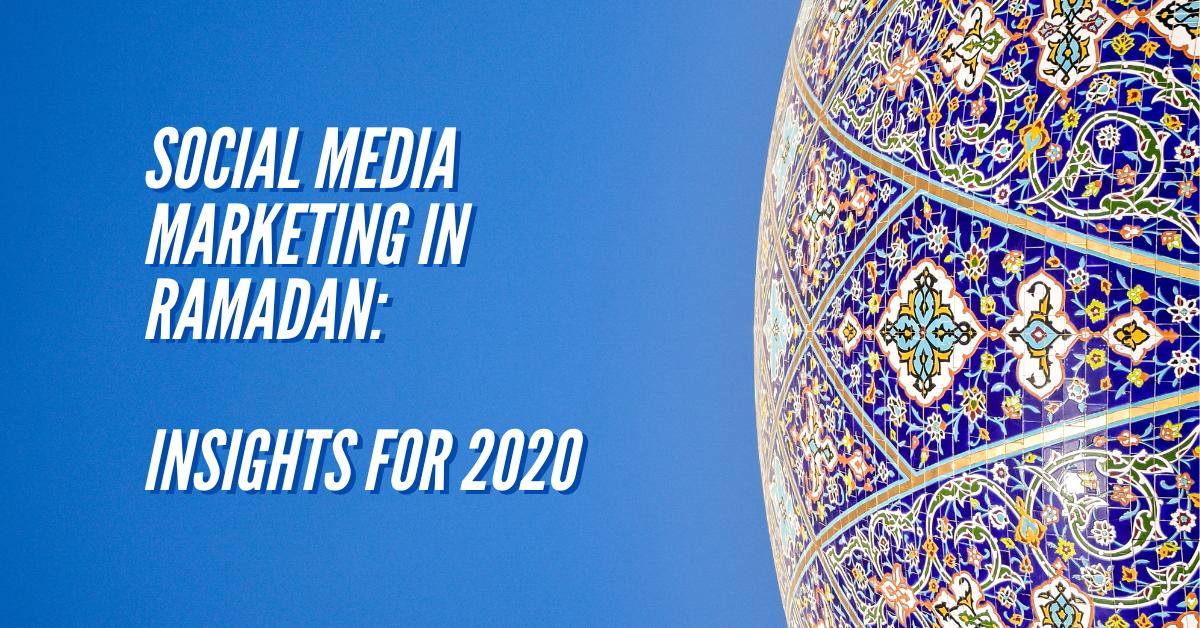 [2020] The Most Generous Guide on Ramadan Social Media Marketing & Trends: MENA Region.